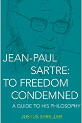 Jean-Paul Sartre: To Freedom Condemned: A Guide to His Philosophy Kindle Edition