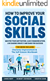 How to Improve Your Social Skills: Master Your Motivation, Lead Communication, Live Daring Greatly and Dare for Success