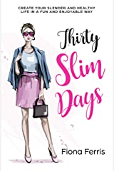 Thirty Slim Days: Create your slender and healthy life in a fun and enjoyable way Kindle Edition
