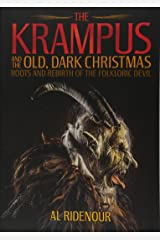 The Krampus and the Old, Dark Christmas: Roots and Rebirth of the Folkloric Devil Paperback