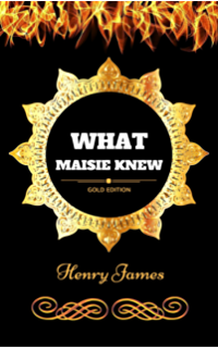 What Maisie Knew: By Henry James - Illustrated