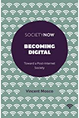 Becoming Digital: Toward a Post-Internet Society (SocietyNow) Kindle Edition