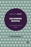 Becoming Digital: Toward a Post-Internet Society (SocietyNow)