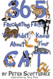 365 Fascinating Facts You Didn't Know About Your Cat (Cat Facts Book 1)