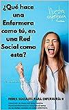 ¿Qué hace una Enfermera como tú, en una Red Social como esta?: Miniguía de Redes sociales para Enfermería II