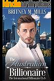 The Australian Billionaire: A Clean International Billionaire Club Romance Book 1