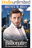 The Australian Billionaire: An Enemies to Lovers Romance (International Billionaire Club Book 1)
