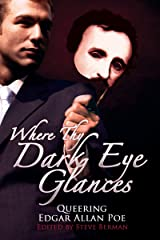 Where Thy Dark Eye Glances: Queering Edgar Allan Poe Kindle Edition