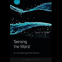 Sensing the World: An Anthropology of the Senses (Sensory Studies Series) (English Edition)