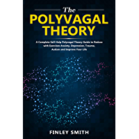 The Polyvagal Theory: A Complete Self-help Polyvagal Theory Guide to Reduce with Exercises Anxiety, depression, trauma…