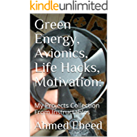 Green Energy, Avionics, Life Hacks, Motivation: My Projects Collection From Instructables