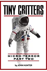 Tiny Critters, Micro-Terror, Part Two Kindle Edition