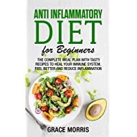 Anti Inflammatory Diet for Beginners: The Complete Meal Plan with Tasty Recipes...