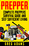 Prepper: Complete Prepper's Survival Guide And Self Sufficient Living