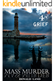 Serial Killer : Mass Murder -  Grief: (Serial Killer Mystery, Suspense, Thriller, Suspense Crime Thriller, Murder) (ADDITIONAL FREE BOOK INCLUDED ) (True ... Suspense Thriller Mystery, Crime, Love 4)