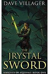 The Jrystal Sword: Knights of Aquinas Book 1 Kindle Edition