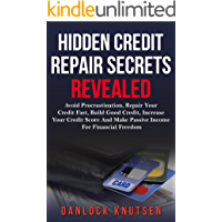 Hidden Credit Repair Secrets Revealed: Avoid Procrastination, Repair Your Credit Fast, Increase Your Credit Score And Make Passive Income For Financial Freedom