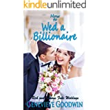 How to Wed a Billionaire (Rich and Famous Fake Weddings Series Book 1)