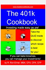 The 401k Cookbook: Investing Made Easy as Pie! (Investor Cookbooks Book 1) Kindle Edition