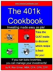 The 401k Cookbook: Investing Made Easy as Pie! (Investor Cookbooks)
