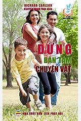 Đừng bận tâm chuyện vặt: Một trăm lời khuyên giúp bảo vệ hạnh phúc gia đình Kindle Edition