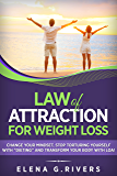 """Law of Attraction: for Weight Loss: Change Your Relationship with Food, Stop Torturing Yourself with """"Dieting"""" and Transform Your Body with LOA!"""