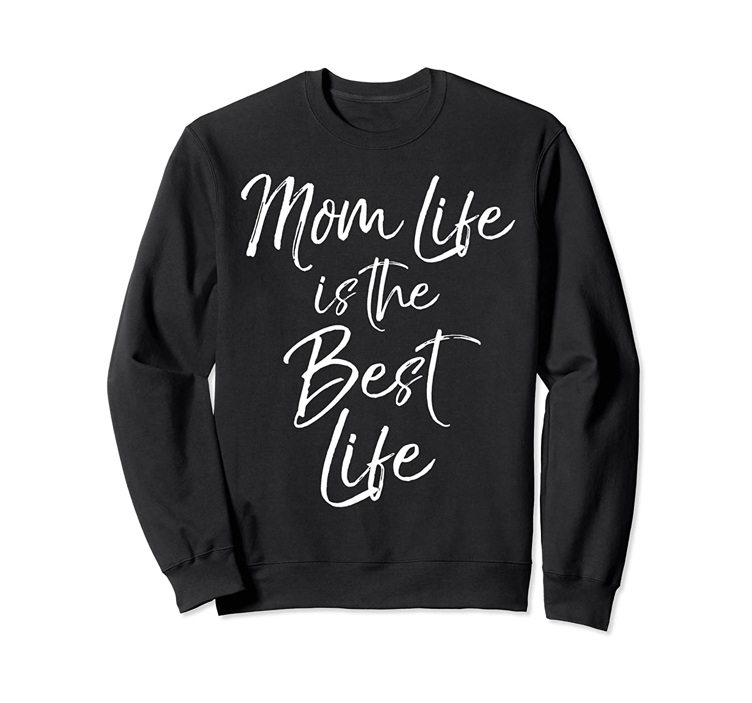 Mom Life is the Best Life Sweatshirt Cute Mother Sweats-ah my shirt one gift