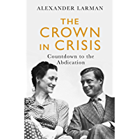 The Crown in Crisis: Countdown to the Abdication (English Edition)