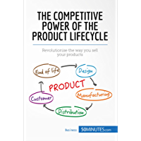 The Competitive Power of the Product Lifecycle: Revolutionise the way you sell your products (Management & Marketing Book 2) (English Edition)