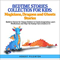 Bedtime Stories Collection for Kids: Magicians, Dragons and Ghosts Stories: Bedtime Stories for Sleepy Children to Create Imagination, Learn Mindfulness and Help Fall Asleep Fast (3 Books in 1)