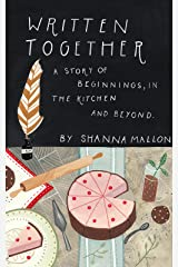 Written Together: A Story of Beginnings, in the Kitchen and Beyond