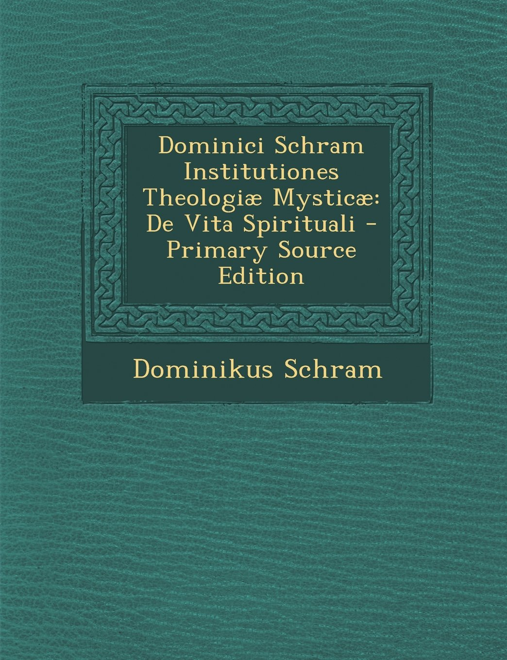 Download Dominici Schram Institutiones Theologiae Mysticae: de Vita Spirituali - Primary Source Edition (Latin Edition) pdf epub