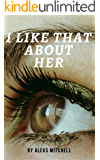 I Like That About Her (Book 1)