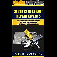 Secrets of Credit Repair Experts: How To Remove All Negatives And Repair Bad Credit Like Credit Repair Professionals And Credit  Attorneys