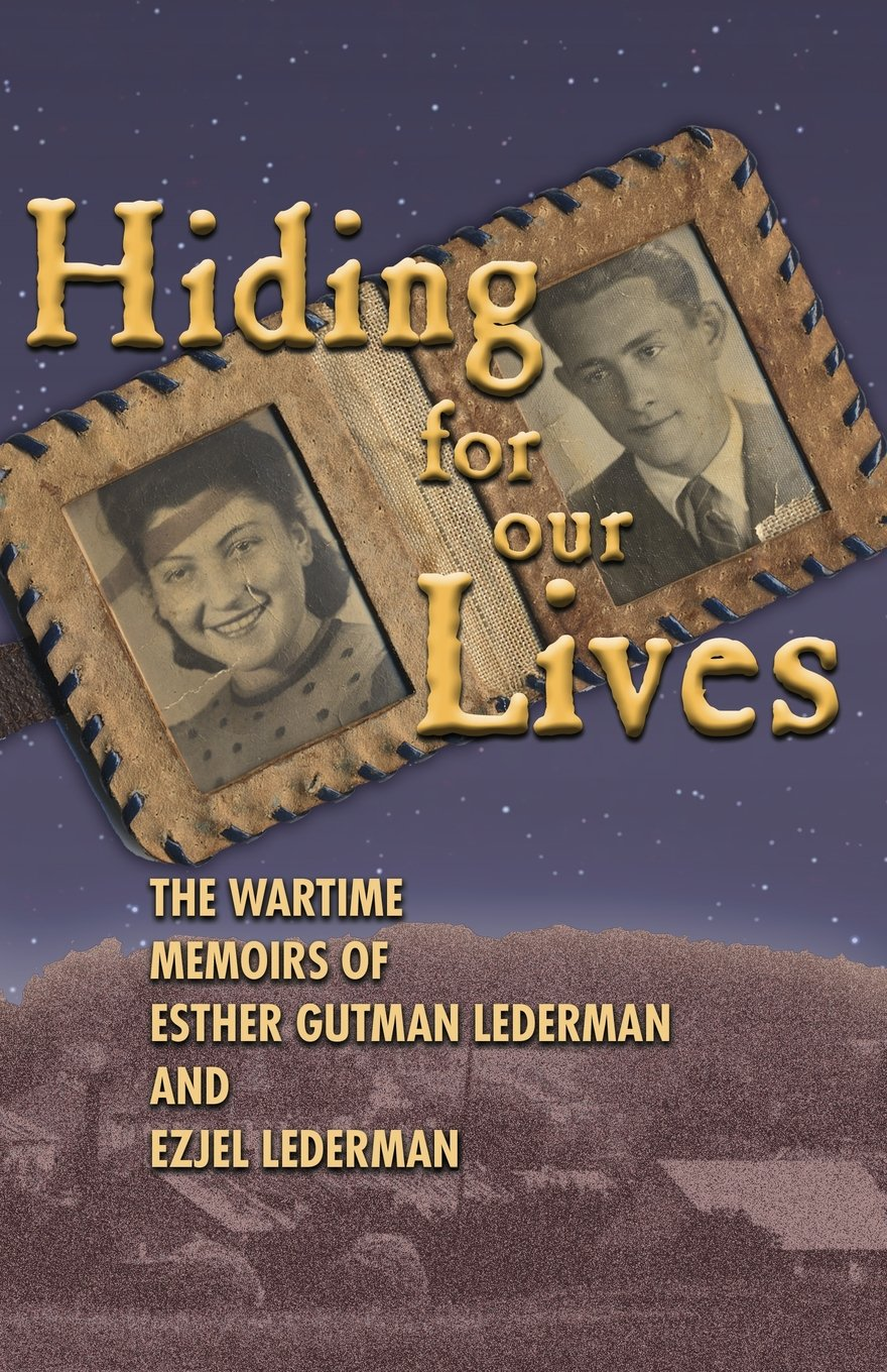 Download Hiding for Our Lives: the wartime memoirs of Ester Gutman Lederman and Ezjel Lederman, MD PDF