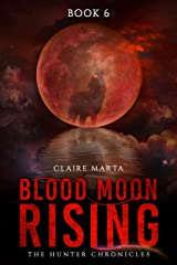 Blood Moon Rising (The Hunter Chronicles Book 6) Kindle Edition