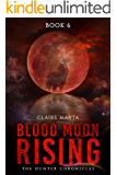 Blood Moon Rising (The Hunter Chronicles Book 6)