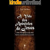 A vida dos Apóstolos de Jesus: Uma História