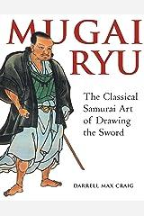 Mugai Ryu: The Classical Japanese Art of Drawing the Sword Paperback