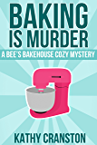 Baking is Murder (A Bee's Bakehouse Cozy Mystery) (Bee's Bakehouse Mysteries Book 1)