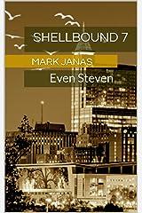 Even Steven: Shellbound 7 Kindle Edition