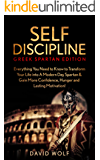 Self-Discipline: Become A Greek Spartan: Everything You Need to Know to Transform Your Life into A Modern Day Spartan & Gain More Confidence, Hunger and ... (Greek Spartan Mindset, Spartan Discipline)