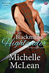 How to Blackmail a Highlander (The MacGregor Lairds Book 3) Kindle Edition