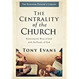 The Centrality of the Church: Practicing the Ways of God with the People of God (Kingdom Pastor's Library)
