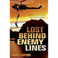 Lost Behind Enemy Lines: A Vietnam Veteran's True Story of Survival and Revelation of Physical and Spiritual Warfare (English Edition)