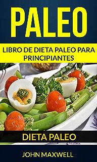 Paleo: Dieta Paleo: Libro de Dieta Paleo para Principiantes (Spanish Edition)