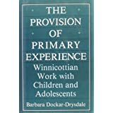 The Provision of Primary Experience: Winnicottian Work With Children and Adolescents
