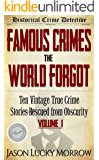 Famous Crimes the World Forgot: Ten Vintage True Crime Stories Rescued from Obscurity (English Edition)