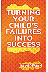 Turning Your Child's Failures Into Success Kindle Edition