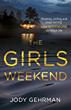 The Girls Weekend: A gripping, twisting thriller that grabs you from the opening line